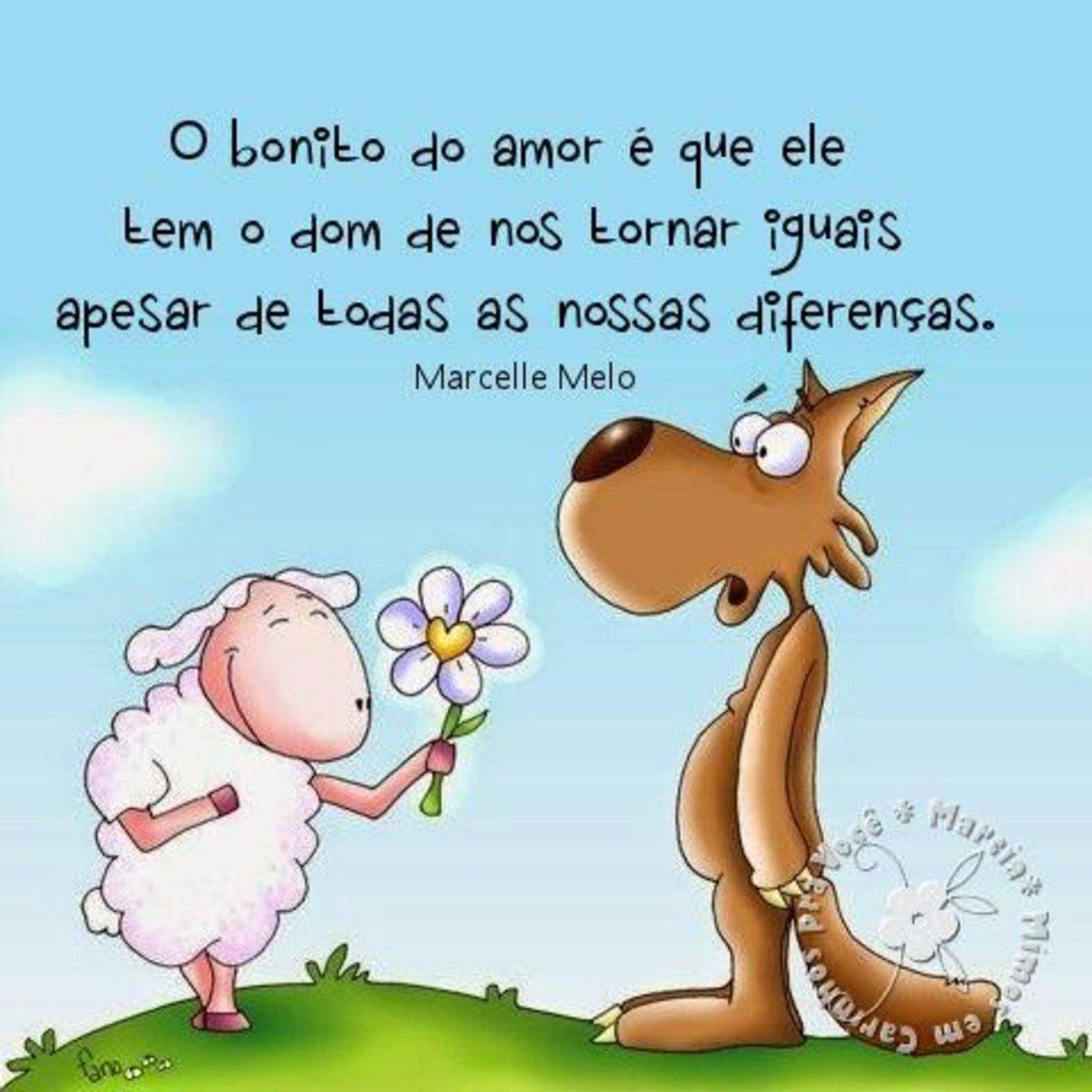 O bonito do amor é que ele tem o dom de nos tornar iguais apesar de todas as nossas diferenças.