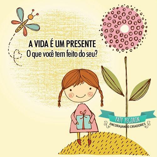 A vida é um presente. O que você tem feito do seu?