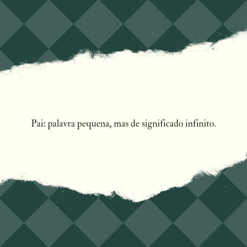 Pai: palavra pequena, mas de significado infinito.