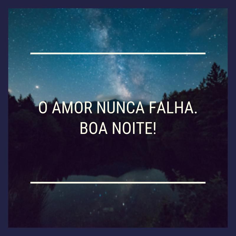 O amor nunca falha. Boa noite!