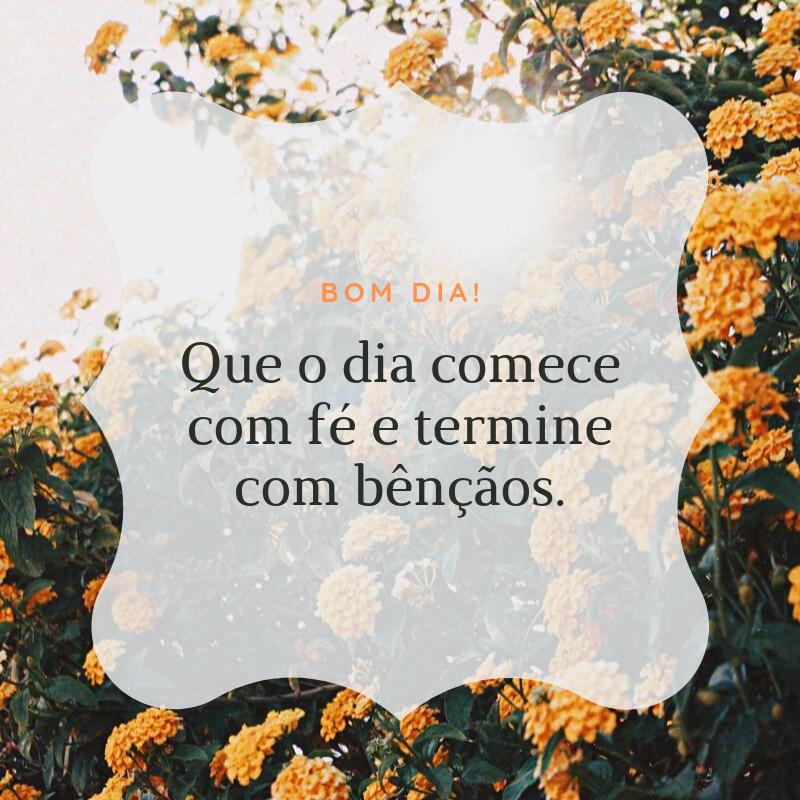 Bom dia! Que o dia comece com fé e termine com bênçãos.