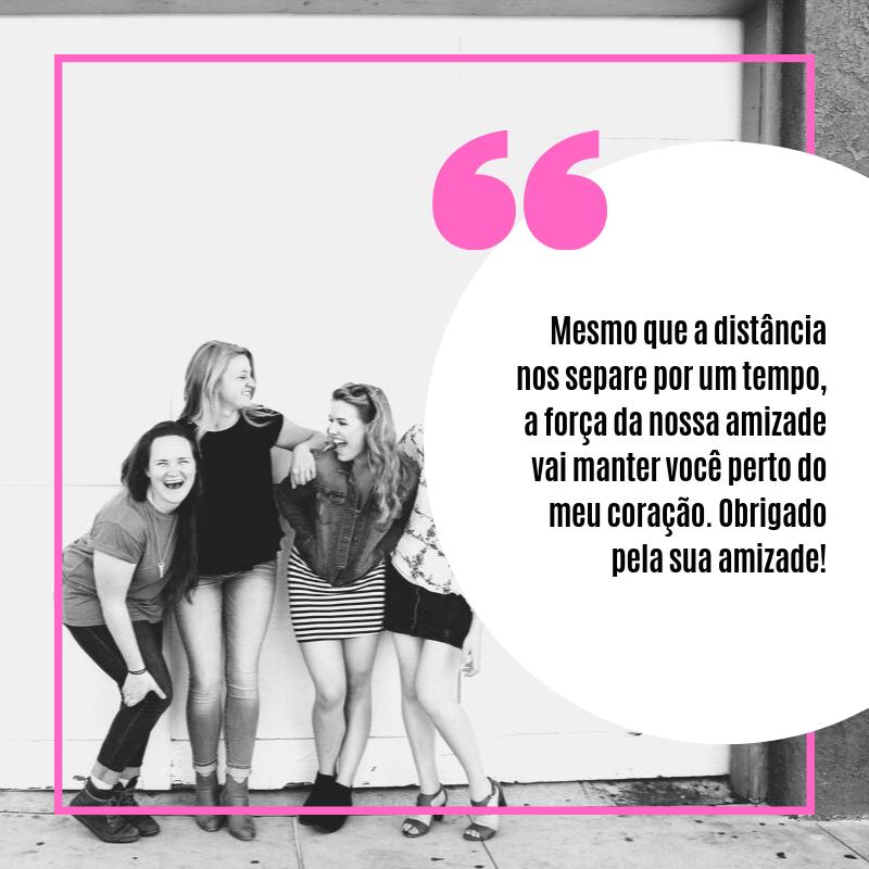 Mesmo que a distância nos separe por um tempo, a força da nossa amizade vai manter você perto do meu coração. Obrigado pela sua amizade!