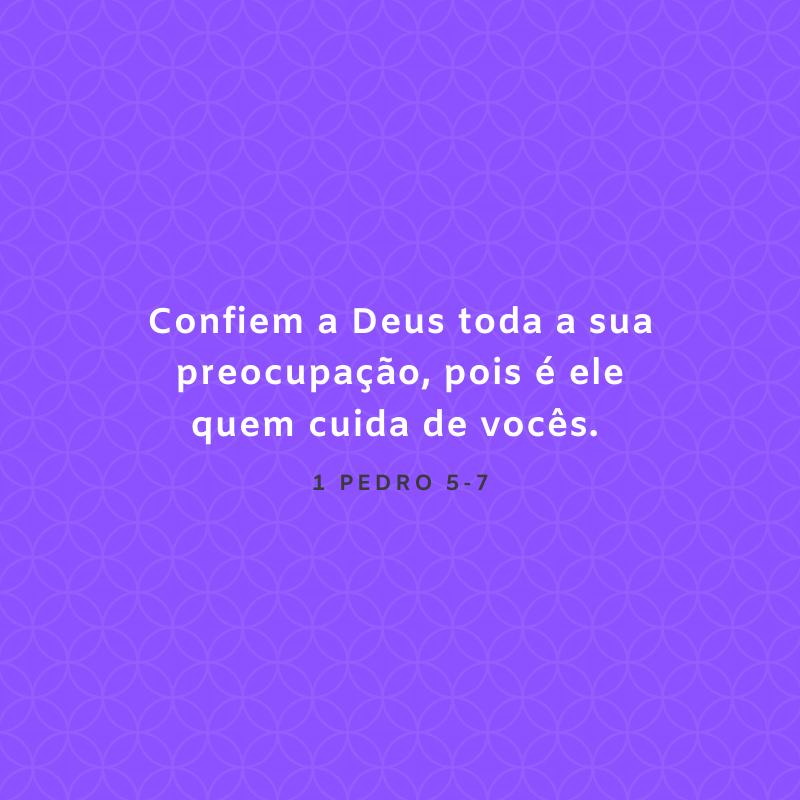 Confiem a Deus toda a sua preocupação, pois é ele quem cuida de vocês.