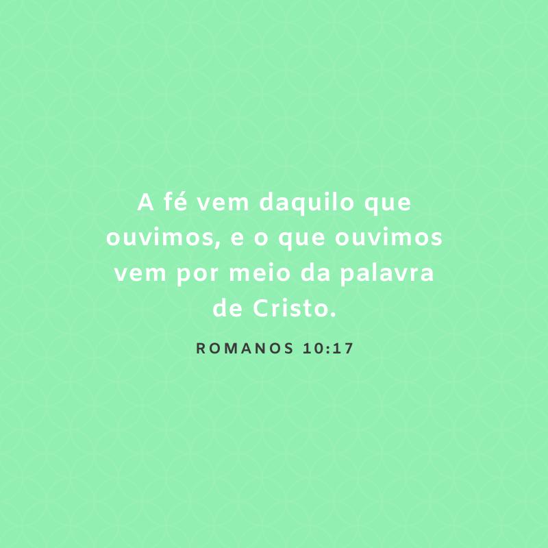 A fé vem daquilo que ouvimos, e o que ouvimos vem por meio da palavra de Cristo.