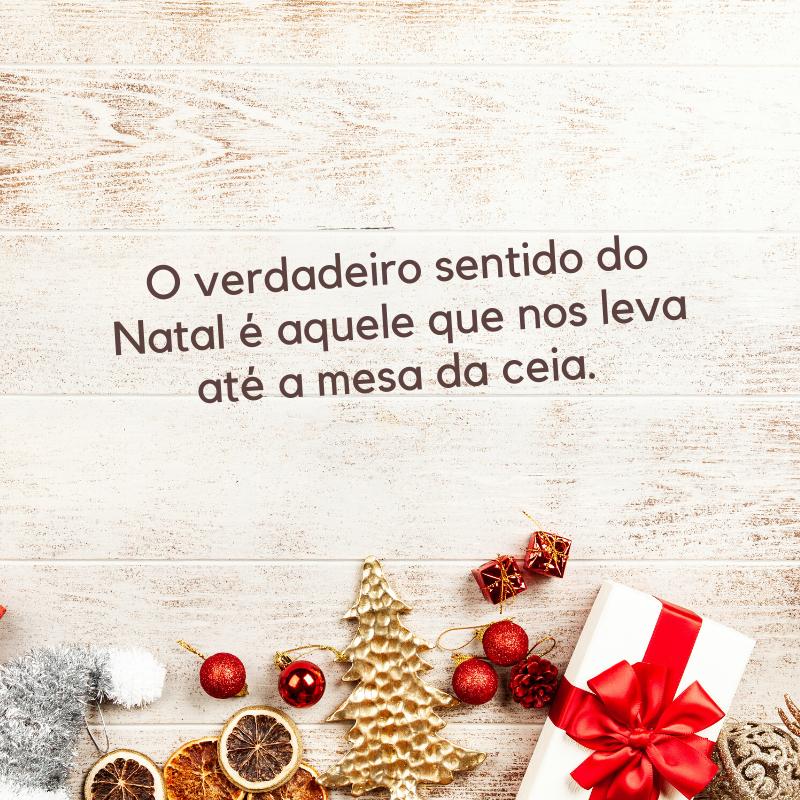 O verdadeiro sentido do Natal é aquele que nos leva até a mesa da ceia.