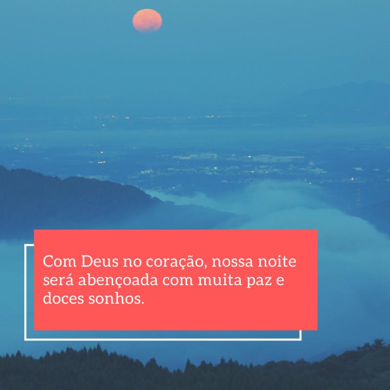 Com Deus no coração, nossa noite será abençoada com muita paz e doces sonhos.