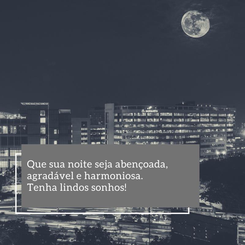 Que sua noite seja abençoada, agradável e harmoniosa. Tenha lindos sonhos!