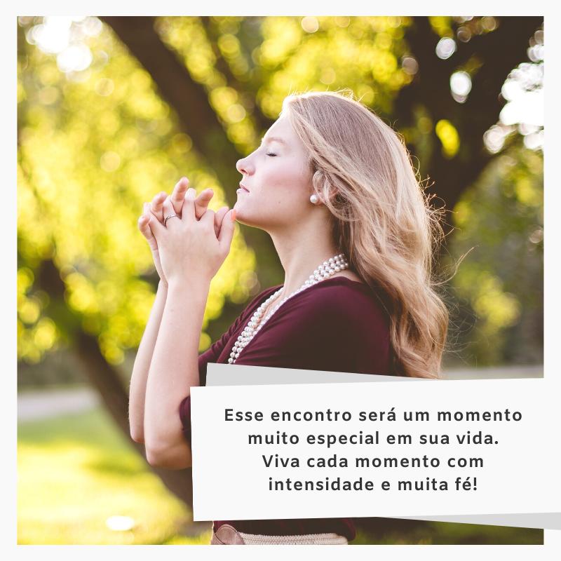 Esse encontro será um momento muito especial em sua vida. Viva cada momento com intensidade e muita fé!