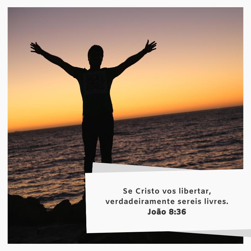 Se Cristo vos libertar, verdadeiramente sereis livres.