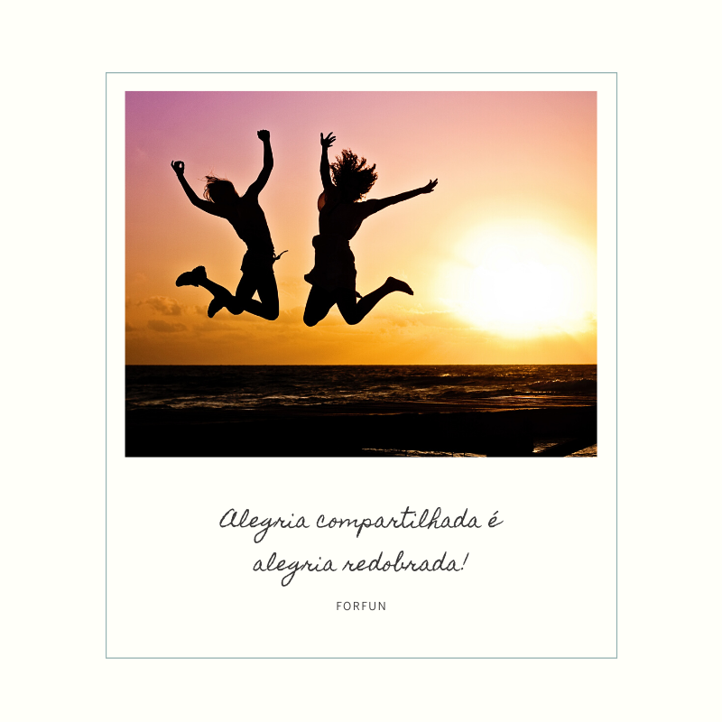Alegria compartilhada é alegria redobrada!