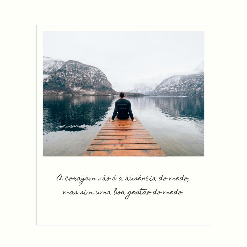 A coragem não é a ausência do medo, mas sim uma boa gestão do medo.