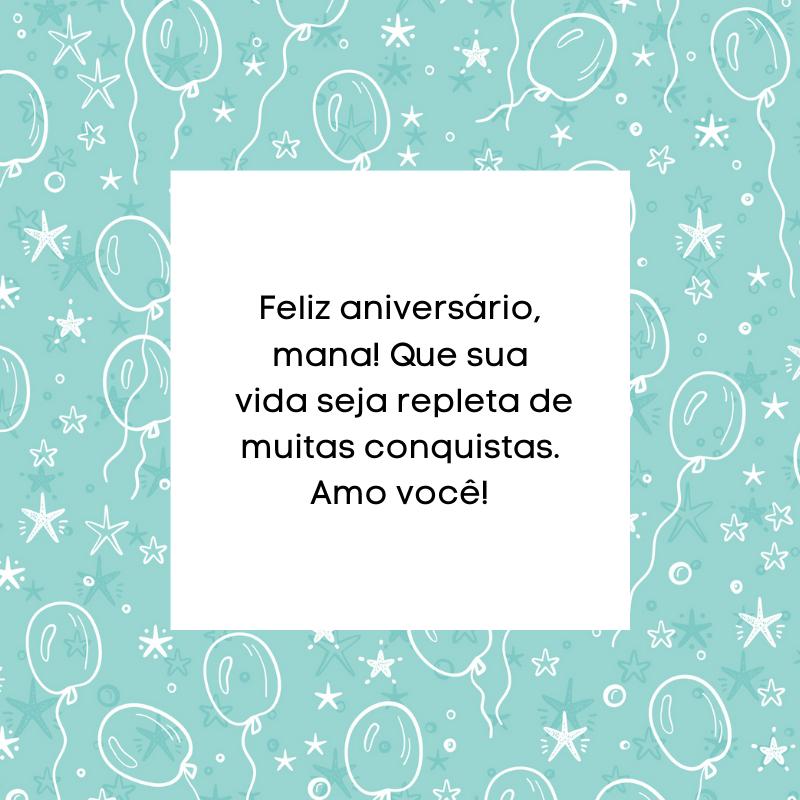 Feliz aniversário, mana! Que sua vida seja repleta de muitas conquistas. Amo você!