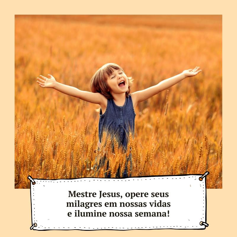 Mestre Jesus, opere seus milagres em nossas vidas e ilumine nossa semana!