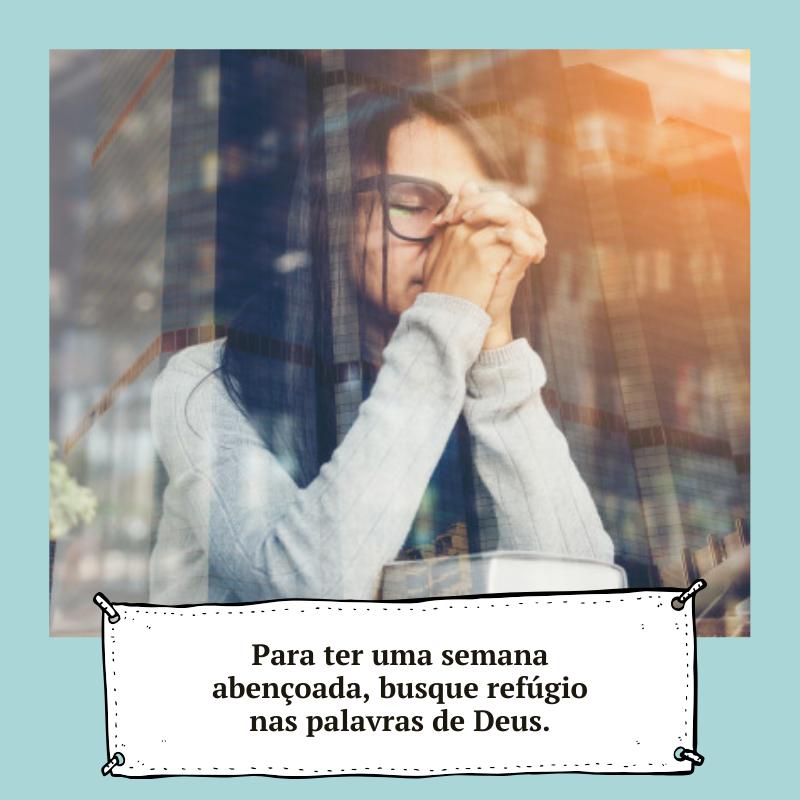 Para ter uma semana abençoada, busque refúgio nas palavras de Deus.