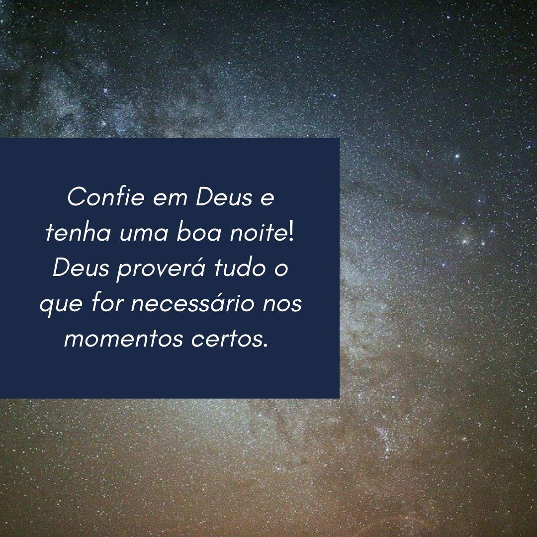 Confie em Deus e tenha uma boa noite! Deus proverá tudo o que for necessário nos momentos certos.