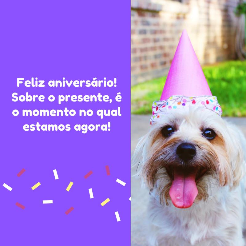 Feliz aniversário! Sobre o presente, é o momento no qual estamos agora!