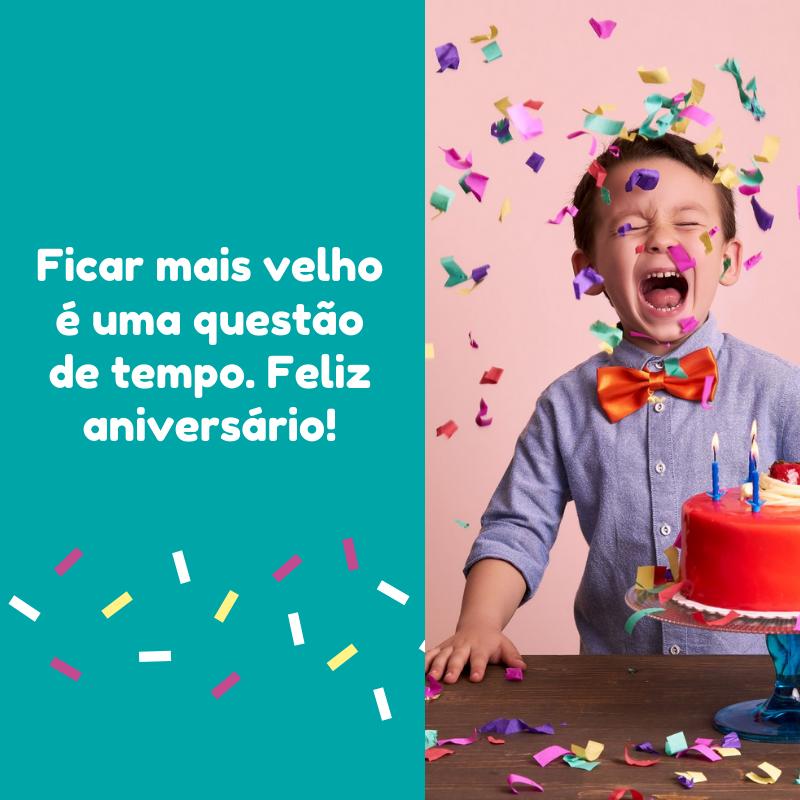 Ficar mais velho é uma questão de tempo. Feliz aniversário!