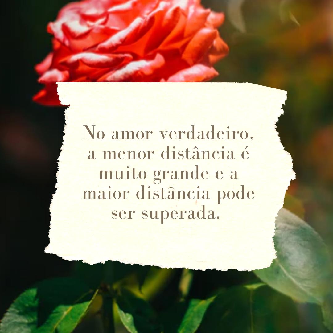 No amor verdadeiro, a menor distância é muito grande e a maior distância pode ser superada.