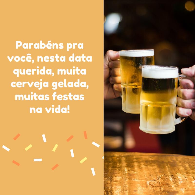 Parabéns pra você, nesta data querida, muita cerveja gelada, muitas festas na vida!