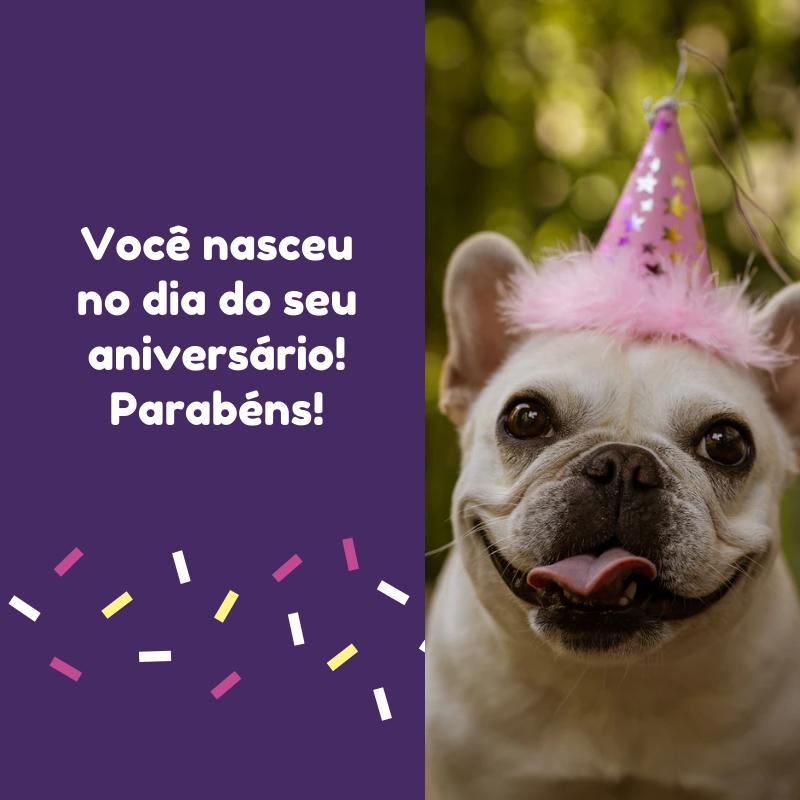 Você nasceu no dia do seu aniversário! Parabéns!