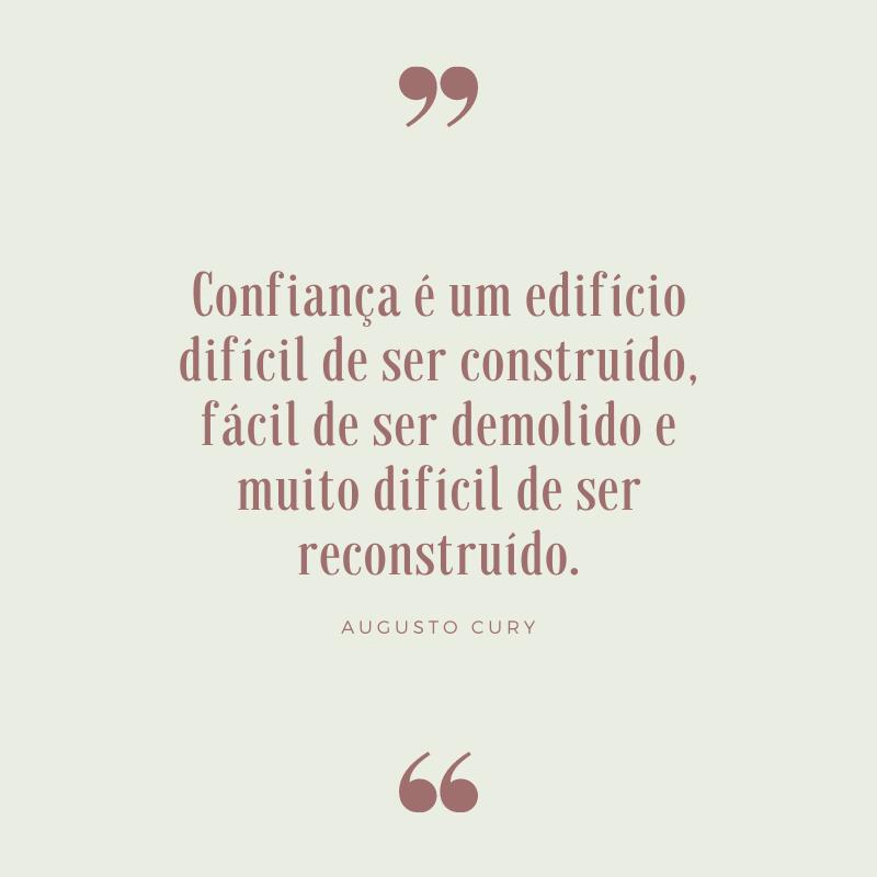 Confiança é um edifício difícil de ser construído, fácil de ser demolido e muito difícil de ser reconstruído.