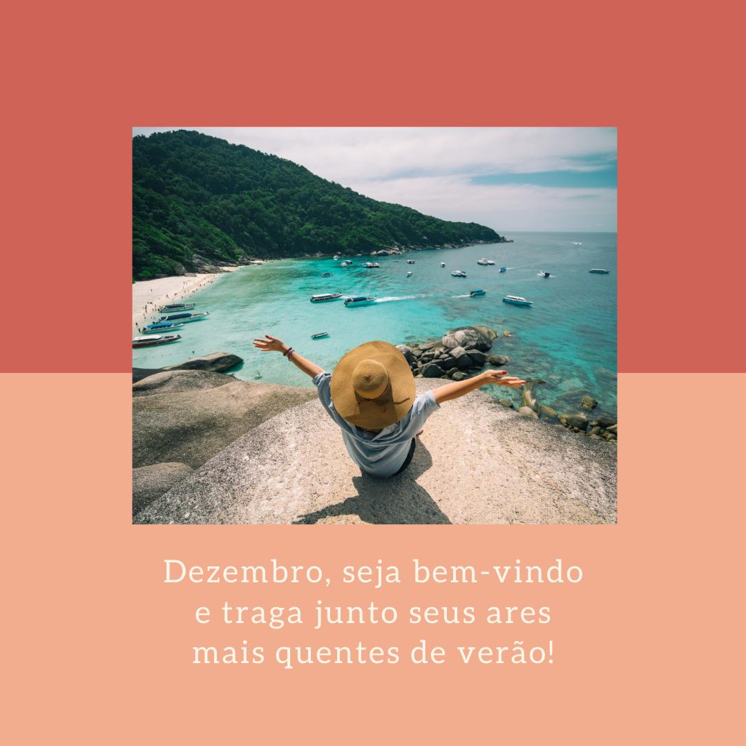 Dezembro, seja bem-vindo e traga junto seus ares mais quentes de verão!