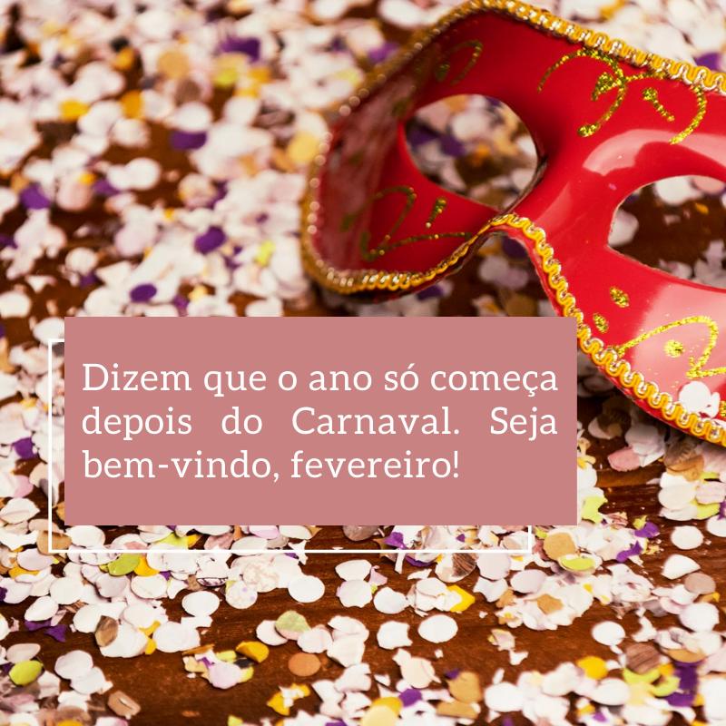 Dizem que o ano só começa depois do Carnaval. Seja bem-vindo, fevereiro!