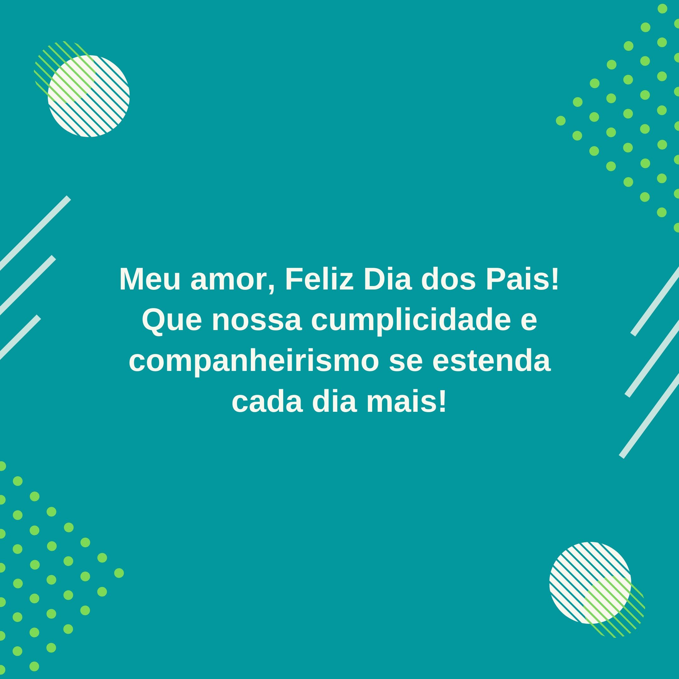 Meu amor, Feliz Dia dos Pais! Que nossa cumplicidade e companheirismo se estenda cada dia mais!