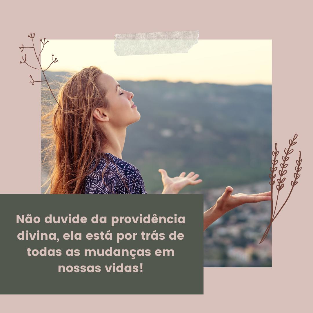 Não duvide da providência divina, ela está por trás de todas as mudanças em nossas vidas!