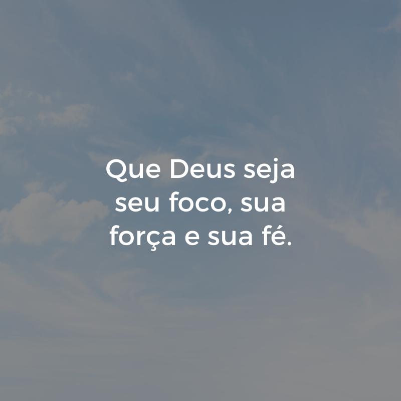 Que Deus seja seu foco, sua força e sua fé.