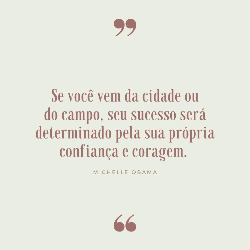 Se você vem da cidade ou do campo, seu sucesso será determinado pela sua própria confiança e coragem.