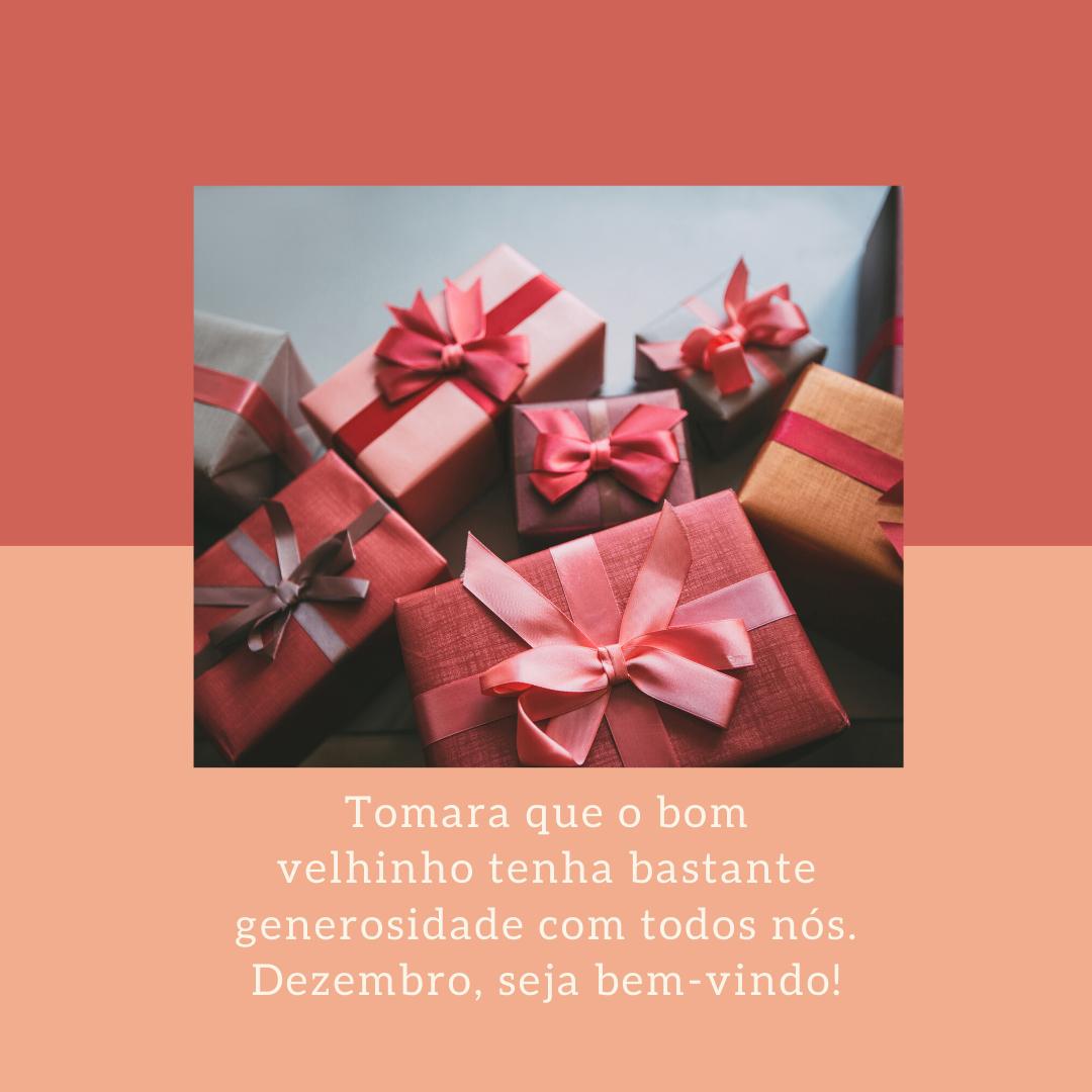 Tomara que o bom velhinho tenha bastante generosidade com todos nós. Dezembro, seja bem-vindo!