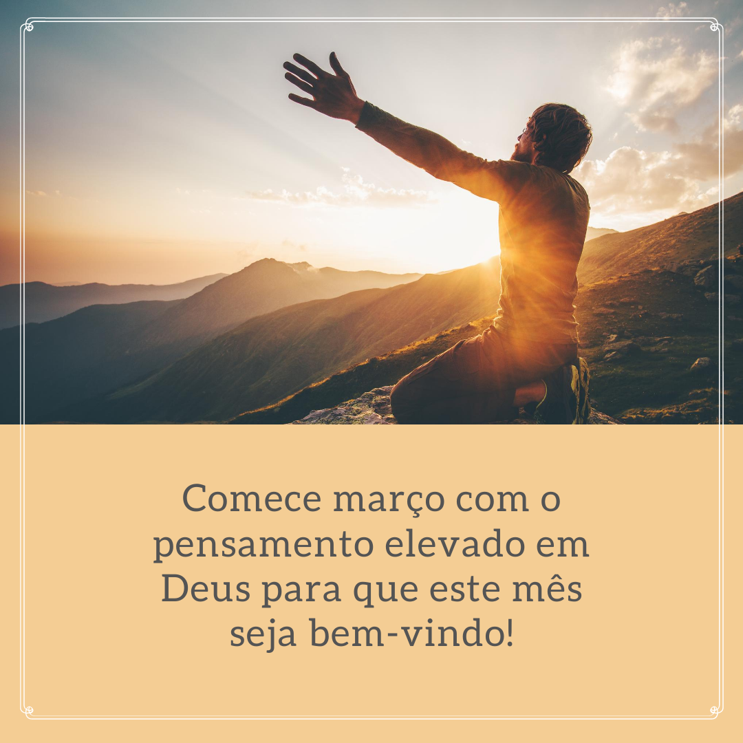 Comece março com o pensamento elevado em Deus para que este mês seja bem-vindo!