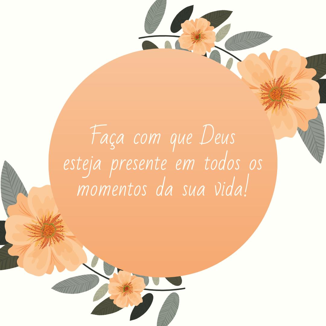 Faça com que Deus esteja presente em todos os momentos da sua vida!