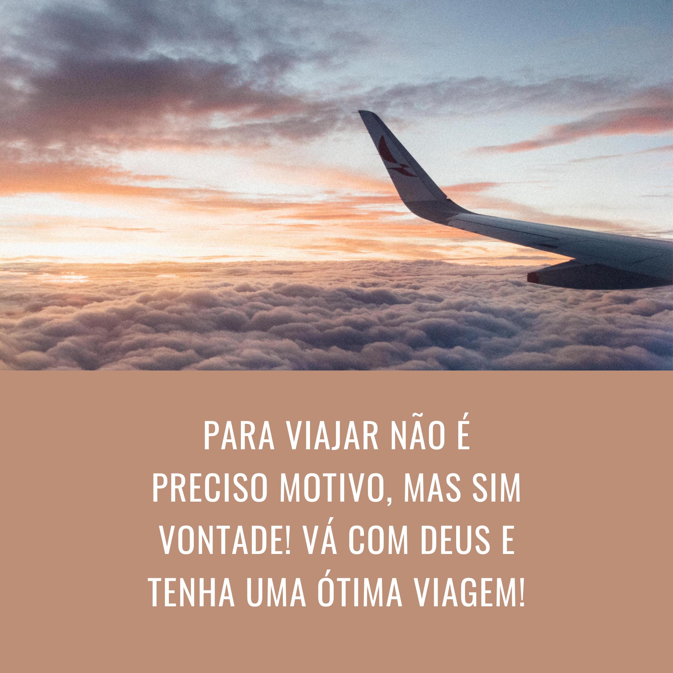 Para viajar não é preciso motivo, mas sim vontade! Vá com Deus e tenha uma ótima viagem!