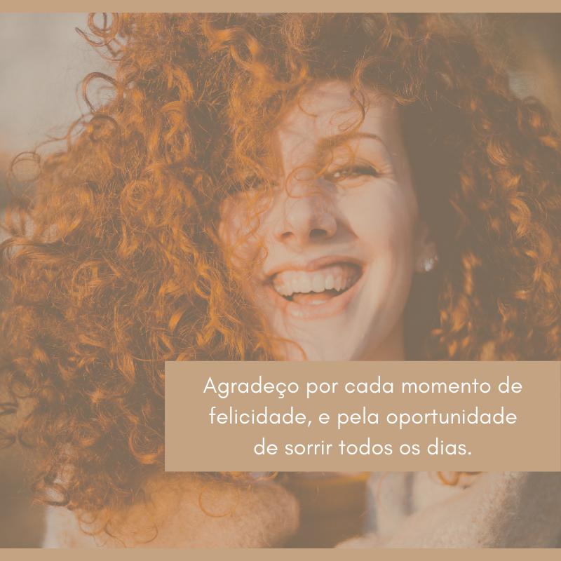 Agradeço por cada momento de felicidade, e pela oportunidade de sorrir todos os dias.