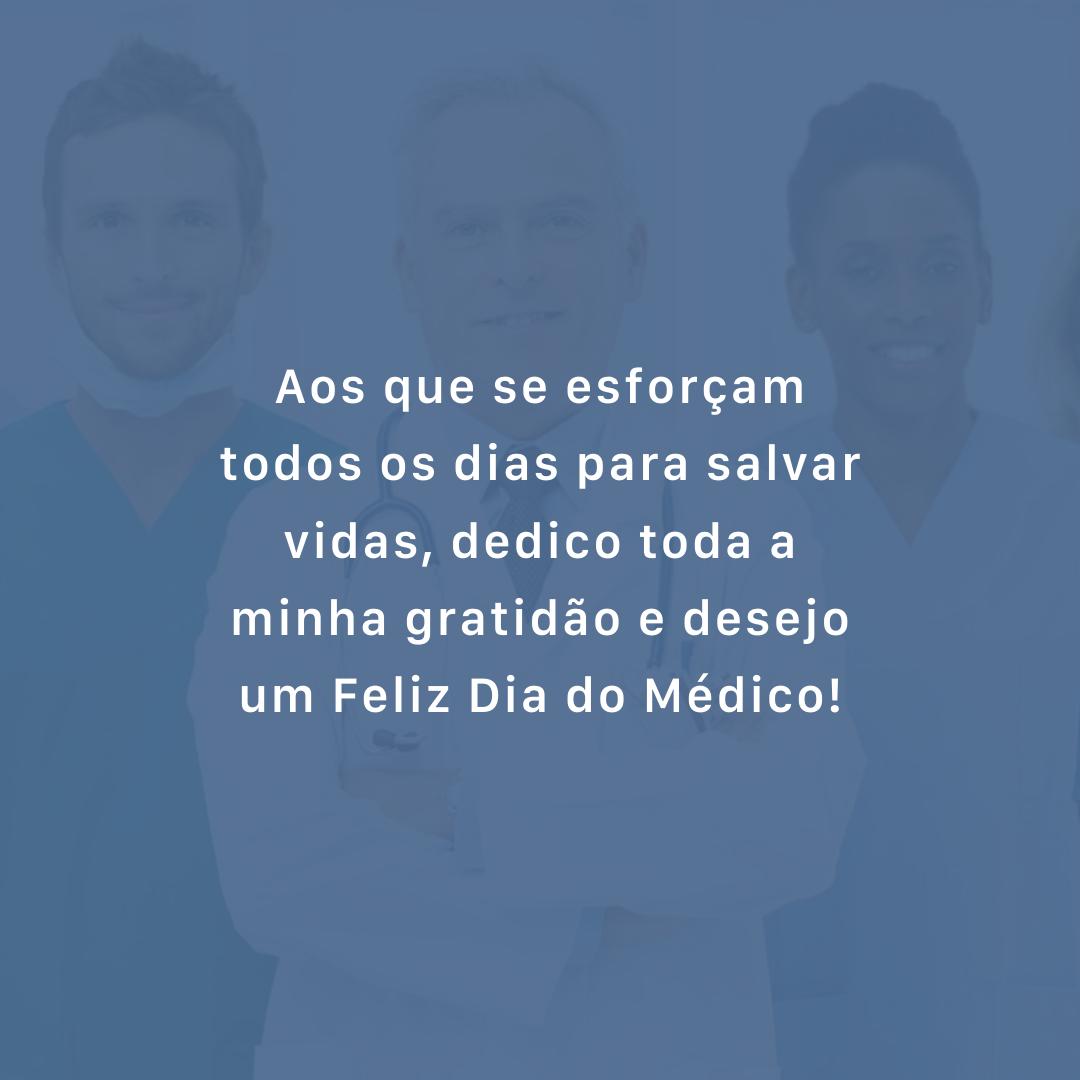 Aos que se esforçam todos os dias para salvar vidas, dedico toda a minha gratidão e desejo um Feliz Dia do Médico!