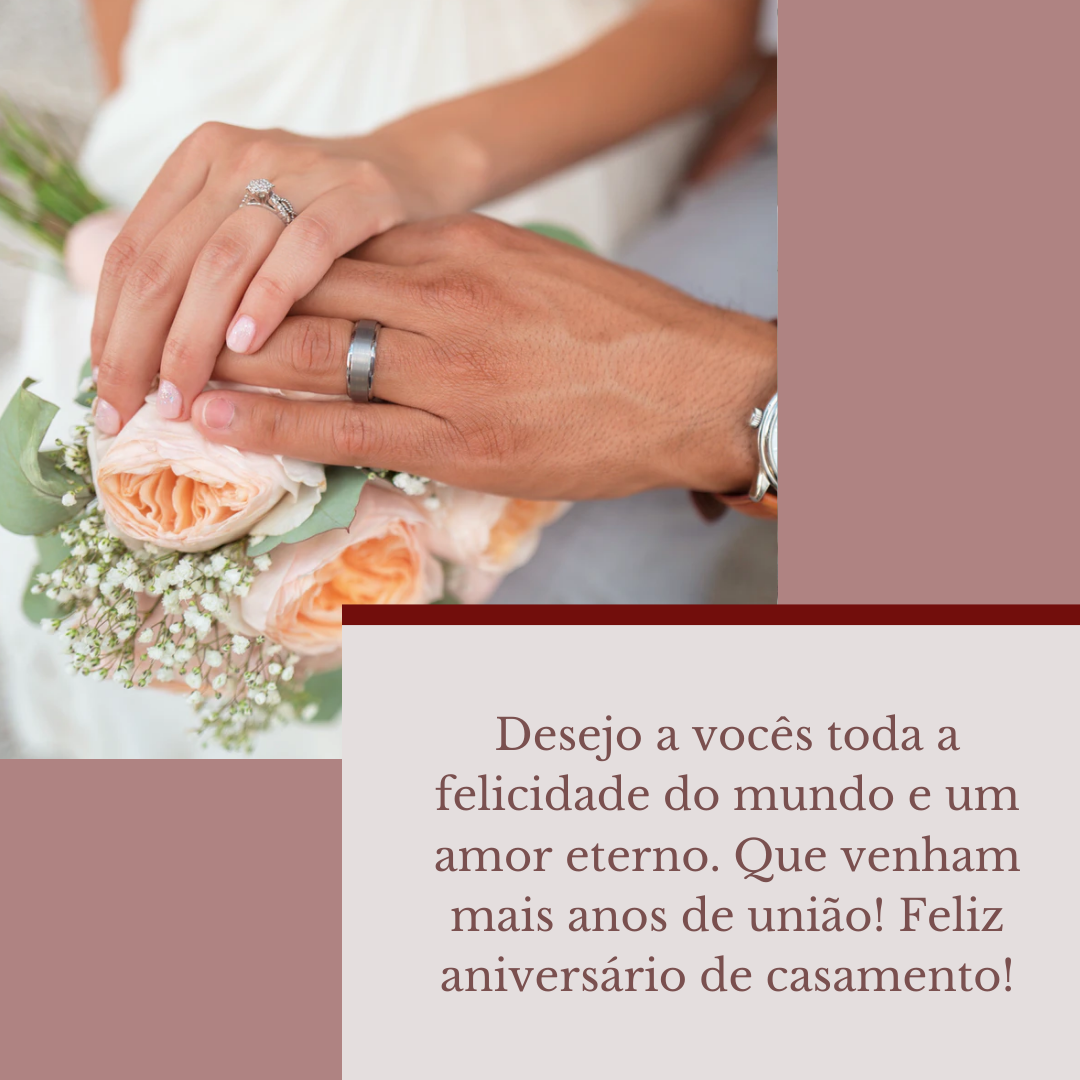 Amigo, ao olhar nos seus olhos, vejo como você feliz ao lado da pessoa que você ama. Espero que esse amor dure muitos anos. Feliz aniversário de casamento!