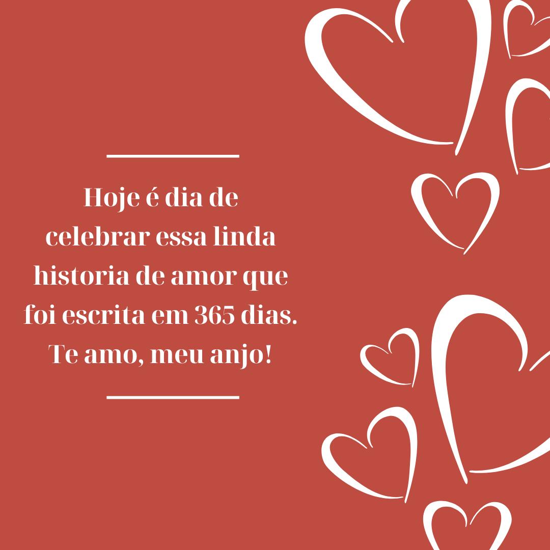 Hoje é dia de celebrar essa linda historia de amor que foi escrita em 365 dias. Te amo, meu anjo!