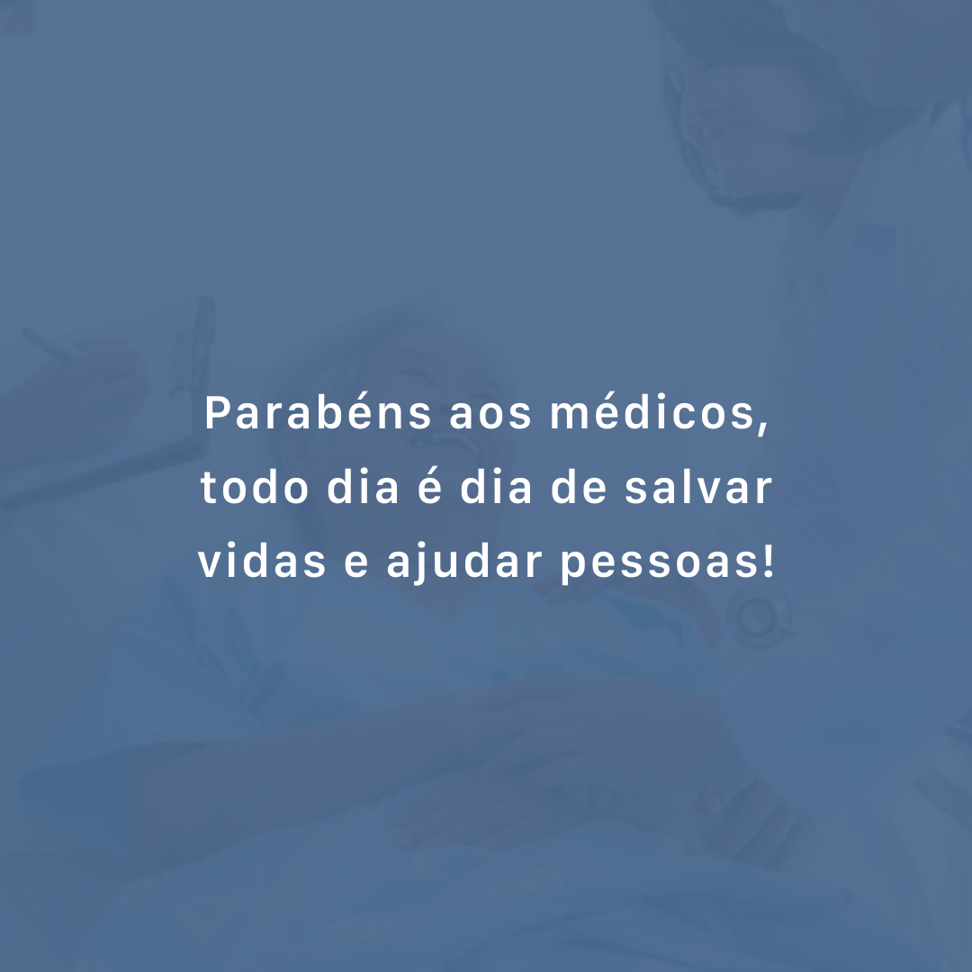 Parabéns aos médicos, todo dia é dia de salvar vidas e ajudar pessoas!