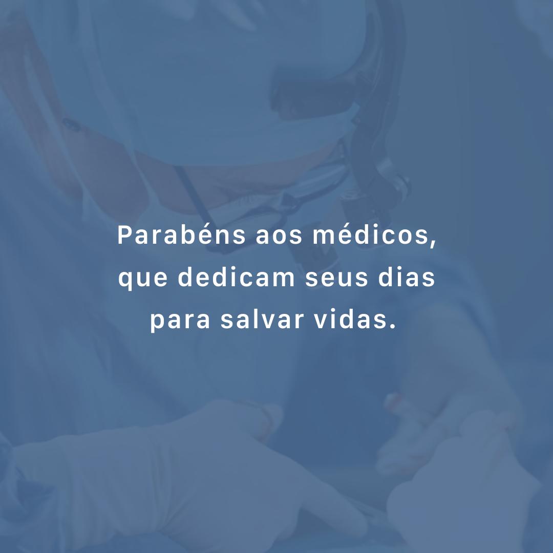 Parabéns aos médicos, que dedicam seus dias para salvar vidas.
