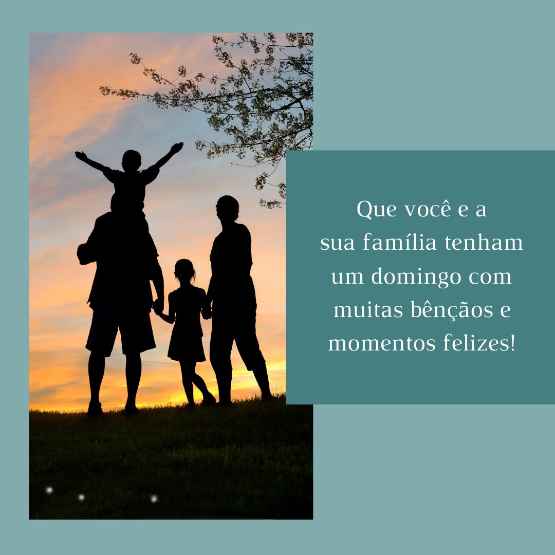 Que você e a sua família tenham um domingo com muitas bênçãos e momentos felizes!