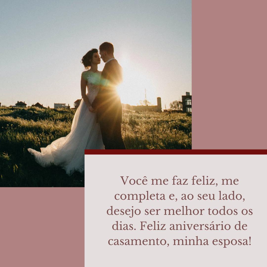 Você me faz feliz, me completa e, ao seu lado, desejo ser melhor todos os dias. Feliz aniversário de casamento, minha esposa!