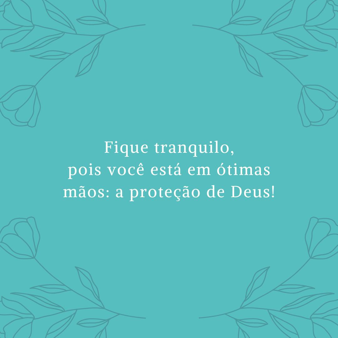 Fique tranquilo, pois você está em ótimas mãos: a proteção de Deus!