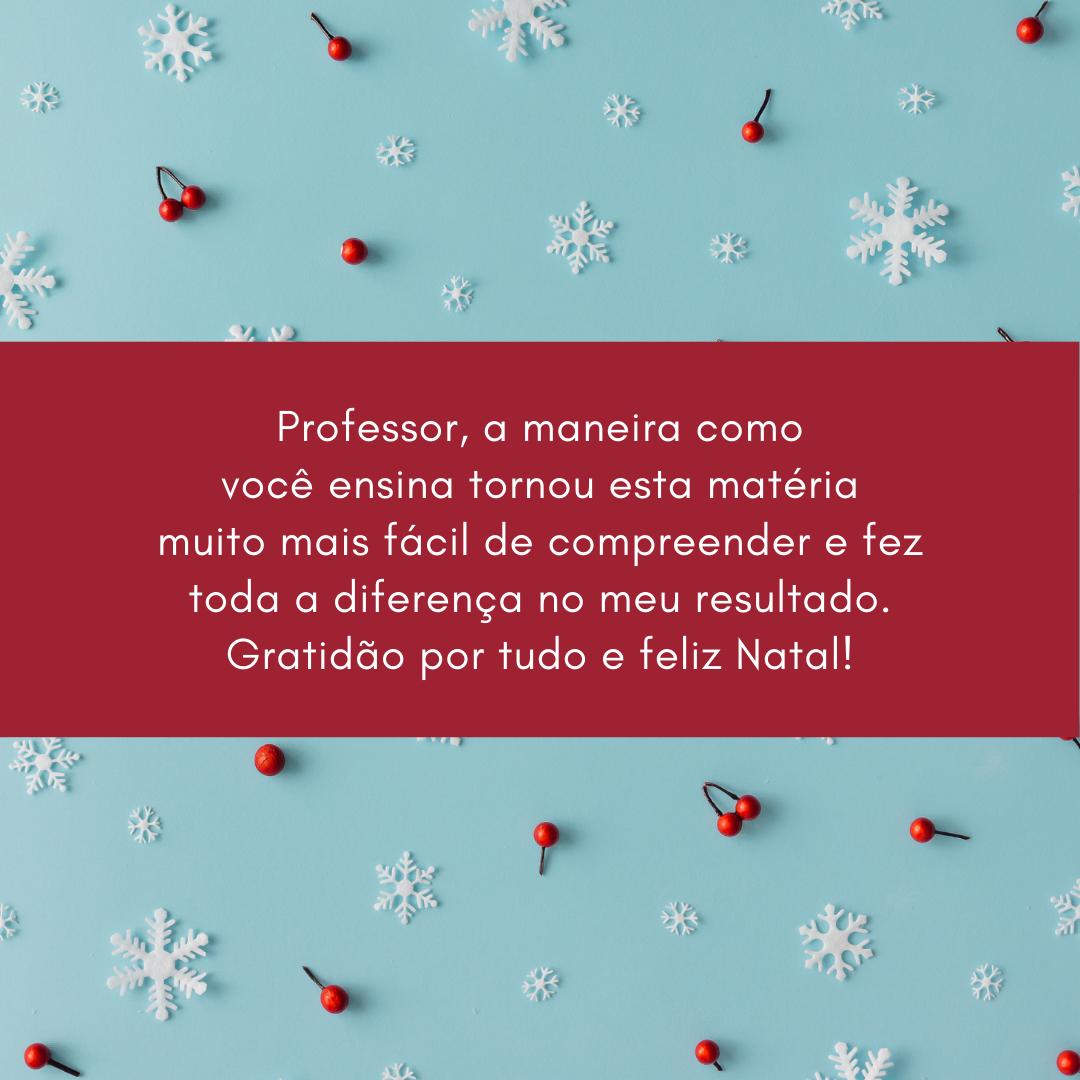 Professor, a maneira como você ensina tornou esta matéria muito mais fácil de compreender e fez toda a diferença no meu resultado. Gratidão por tudo e feliz Natal!