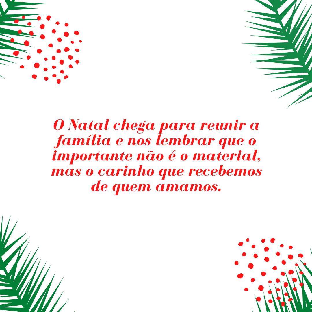 O Natal chega para reunir a família e nos lembrar que o importante não é o material, mas o carinho que recebemos de quem amamos.