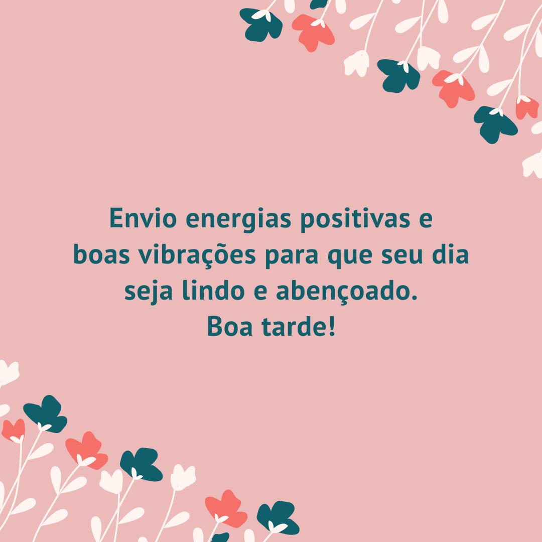 Envio energias positivas e boas vibrações para que seu dia seja lindo e abençoado. Boa tarde!
