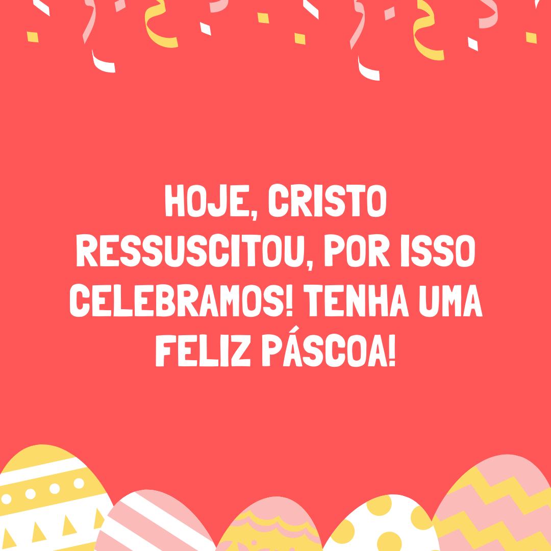 Hoje, Cristo ressuscitou, por isso celebramos! Tenha uma feliz Páscoa!