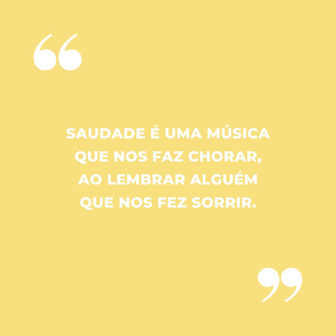 Saudade é uma música que nos faz chorar, ao lembrar alguém que nos fez sorrir.