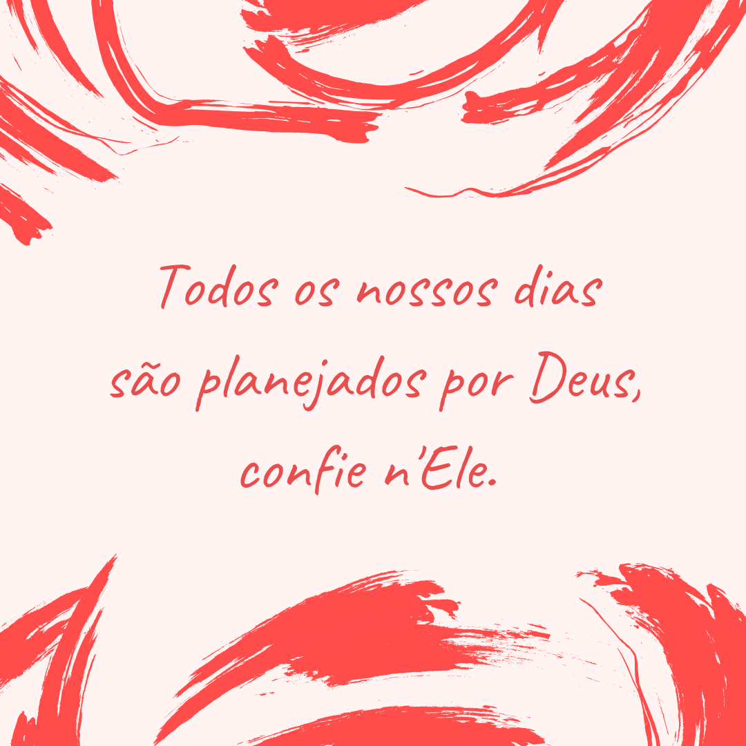 Todos os nossos dias são planejados por Deus, confie n'Ele.
